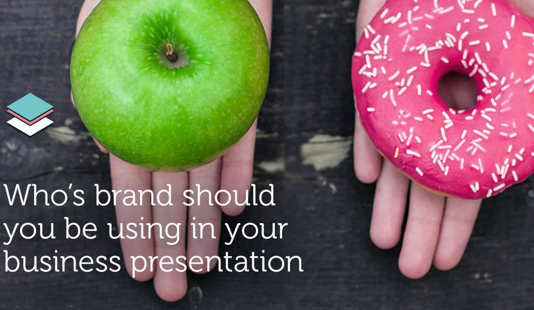 Creating a presentation… Do you use your brand or theirs?